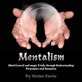 Mentalism: Mind Control and Magic Tricks Through Understanding Persuasion and Deception, Norton Ravin