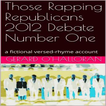 Download Those Rapping Republicans 2012 Debate Number One: A fictional versed-rhyme account by Gerard O'halloran
