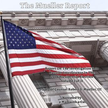 Mueller Report - Volume I: Report On The Investigation Into Russian Interference In The 2016 Presidential Election, Audio book by Iii Robert S. Mueller