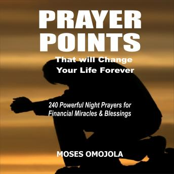 Download Deliverance Prayer Points That Will Change Your Life Forever: 240 Powerful Night Prayers for Financial Miracles and Blessings by Moses Omojola