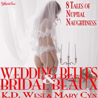 Wedding Belles & Bridal Beaux: 8 Tales of Nuptial Naughtiness (MF, MFM, FMF)