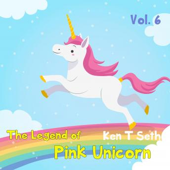 Legend of The Pink Unicorn 6: Bedtime Stories for Kids, Unicorn dream book, Bedtime Stories for Kids, Ken T Seth