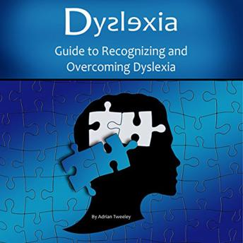 Dyslexia: Guide to Recognizing and Overcoming Dyslexia