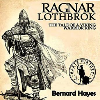 Ragnar Lothbrok: The Tale of a Viking Warrior King