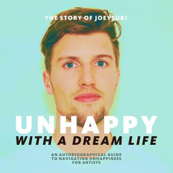 Unhappy With A Dream Life: An autobiographical guide to navigating unhappiness for artists, Joeysuki