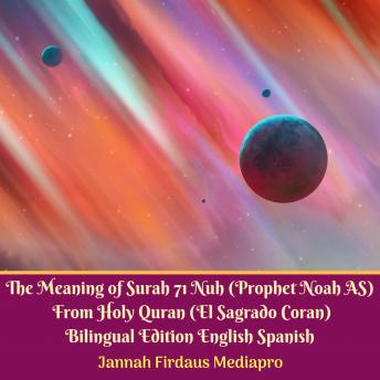 Meaning of Surah 71 Nuh, The (Prophet Noah AS) From Holy Quran (El Sagrado Coran) Bilingual Edition English Spanish: Bilingual Edition English Spanish