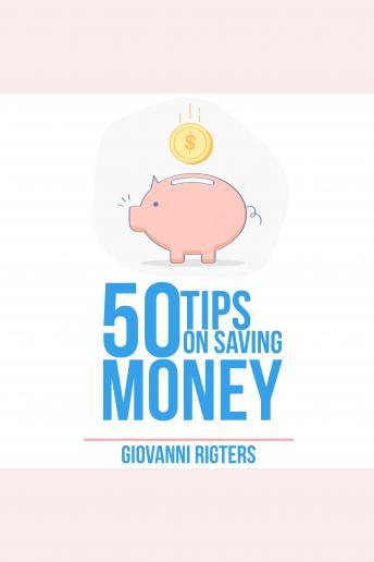 50 Tips On Saving Money, Giovanni Rigters