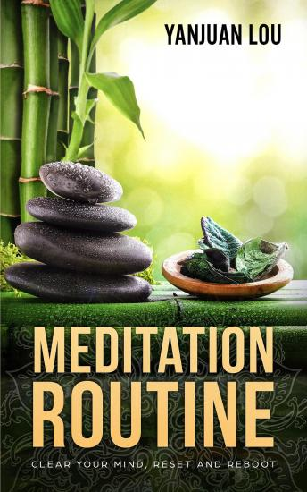 Meditation Routine: Clear your Mind, Reset and Reboot