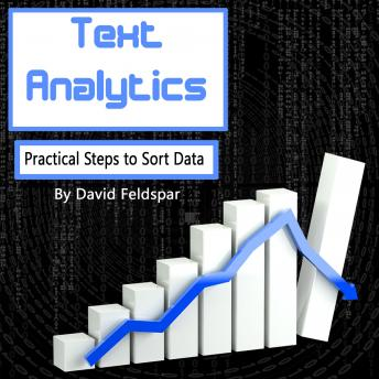 Text Analytics: Practical Steps to Sort Data, David Feldspar