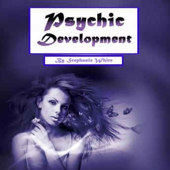 Psychic Development: Psychometry, Numerology, and Psychic Dreams Clarified, Stephanie White