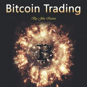 Bitcoin Trading: Investing in and Mining for Cryptocurrency, Jiles Reeves
