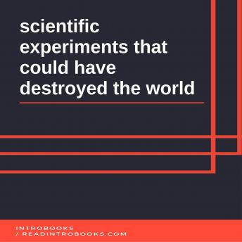 Scientific Experiments That Could Have Destroyed the World sample.