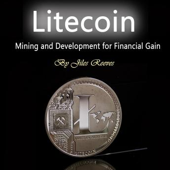 Litecoin: Mining and Development for Financial Gain, Audio book by Jiles Reeves