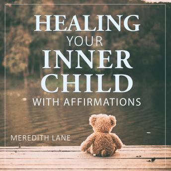 Healing Your Inner Child with Affirmations, Meredith Lane