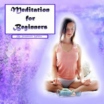 Meditation: Easy Guide to Stress Relief and Peace of Mind, Stephanie White