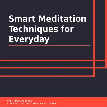 Smart Meditation Techniques for Everyday, Introbooks