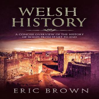 Welsh History: A Concise Overview of the History of Wales from Start to End