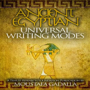 Ancient Egyptian Universal Writing Modes, Moustafa Gadalla