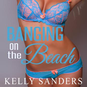 Banging on the Beach, Kelly Sanders