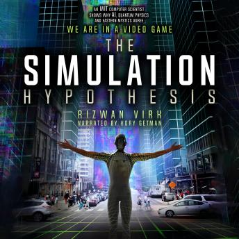 The Simulation Hypothesis: An MIT Computer Scientist Shows Whey AI, Quantum Physics and Eastern Mystics All Agree We Are In A Video Game