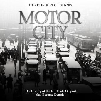 Motor City: The History of the Fur Trade Outpost that Became Detroit