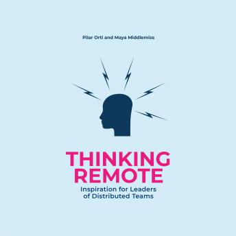 Thinking Remote: Inspiration for Leaders of Distributed Teams, Maya Middlemiss, Pilar Orti