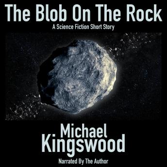 The Blob On The Rock: Author Narration Edition