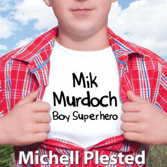 Download Mik Murdoch, Boy Superhero by Michell Plested