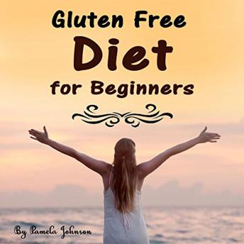 Gluten Free Diet for Beginners: Tips and Foods for a Gluten Free Lifestyle, Pamela Johnson