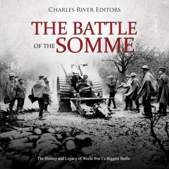 Download Battle of the Somme: The History and Legacy of World War I's Biggest Battle by Charles River Editors