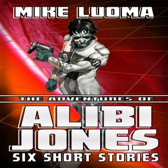 Download Adventures of Alibi Jones: Six Short Stories by Mike Luoma