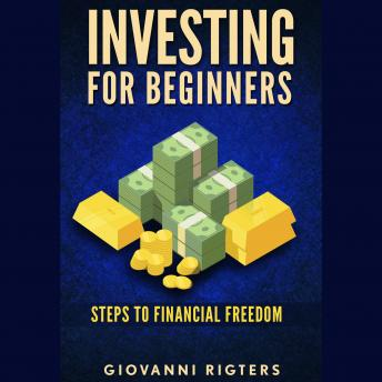 Investing for Beginners: Steps to financial freedom, Giovanni Rigters