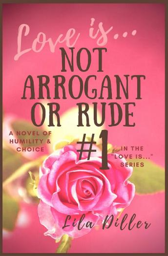 Love is Not Arrogant or Rude: #1 in the 'Love is...' Christian Romance series
