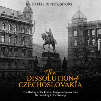 The Dissolution of Czechoslovakia, The: The History of the Central European Nation from Its Founding to Its Breakup