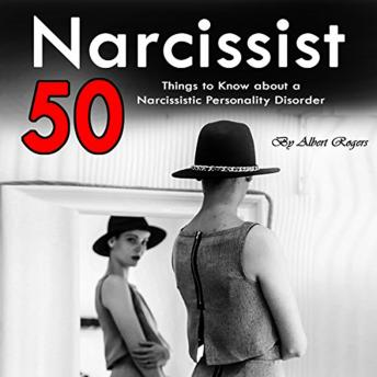 Narcissist: 50 Things to Know About a Narcissistic Personality Disorder