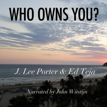 Download Who Owns You? by Ed Teja, J. Lee Porter