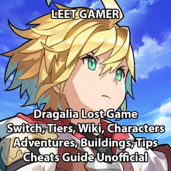 Dragalia Lost Game, Switch, Tiers, Wiki, Characters, Adventures, Buildings, Tips, Cheats, Guide Unofficial, Leet Gamer