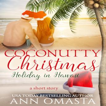 Coconutty Christmas: Holiday in Hawaii - A sweet island romance short story, Ann Omasta