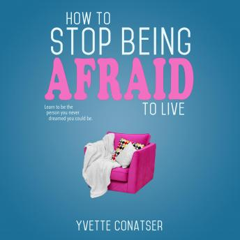 How to Stop Being Afraid to Live, Yvette Conatser