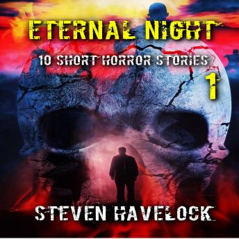 Eternal Night 1: 10 Short Horror Stories