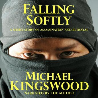 Falling Softly: A Short Story Of Assassination And Betrayal - Author Narration Edition