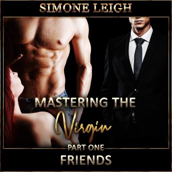 'Friends' - 'Mastering the Virgin' Part One: A BDSM Ménage Erotic Romance