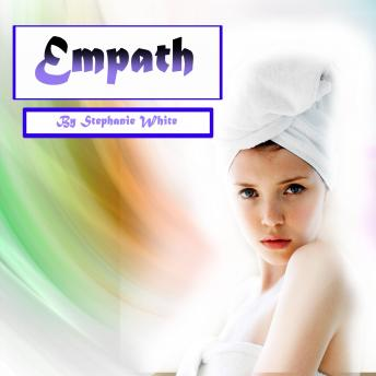 Empath: Spiritual Healing and Survival Guide for Sensitive People, Stephanie White