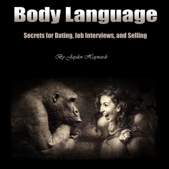 Body Language: Secrets for Dating, Job Interviews, and Selling, Jayden Haywards