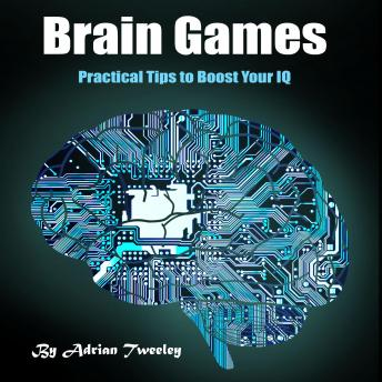Brain Games: Practical Tips to Boost Your IQ