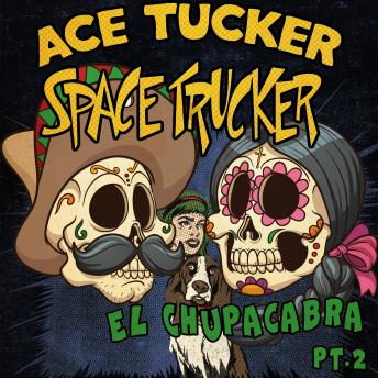 El Chupacabra - Part 2: An Ace Tucker Space Trucker Adventure, James R. Tramontana