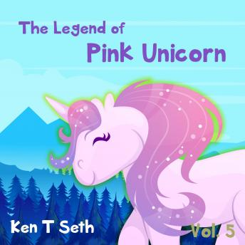 Download 'The Legend of The Pink Unicorn 5 ': Bedtime Stories for Kids, Unicorn dream book, unicorn series by Ken T Seth