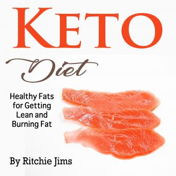 Keto Diet: Healthy Fats for Getting Lean and Burning Fat, Ritchie Jims