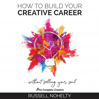 Sell Your Soul: How to Build Your Creative Career, Russell Nohelty