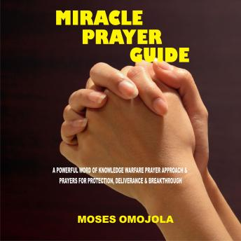 Miracle Prayer Guide: A Powerful Word of Knowledge Warfare Prayer Approach & Prayers for Protection, Deliverance & Breakthrough, Moses Omojola